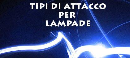Tipi di attacchi lampadine